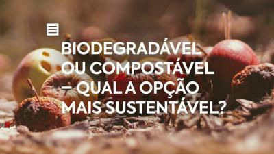 Biodegradável ou Compostável – Qual a opção mais sustentável?