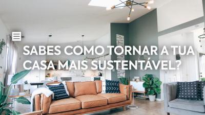 Sabes como tornar a tua casa mais sustentável?