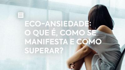 Eco-Ansiedade: O que é, como se manifesta e como superar?