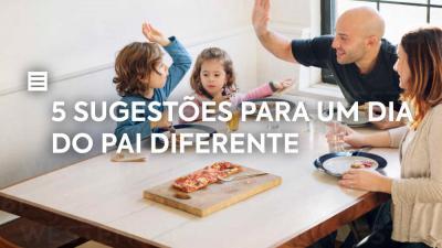 5 Sugestões para um Dia do Pai diferente!