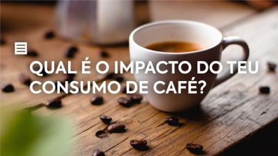 Qual é o impacto do teu consumo de café?