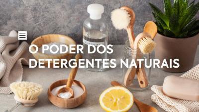 O poder dos Detergentes Naturais