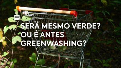 Será mesmo verde? Ou é antes greenwashing?