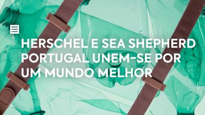 Herschel e Sea Shepherd Portugal unem-se por um mundo melhor