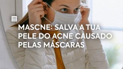 MASCNE: Salva a tua pele do acne causado pelas máscaras