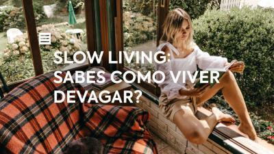 Slow Living: Sabes como viver devagar?